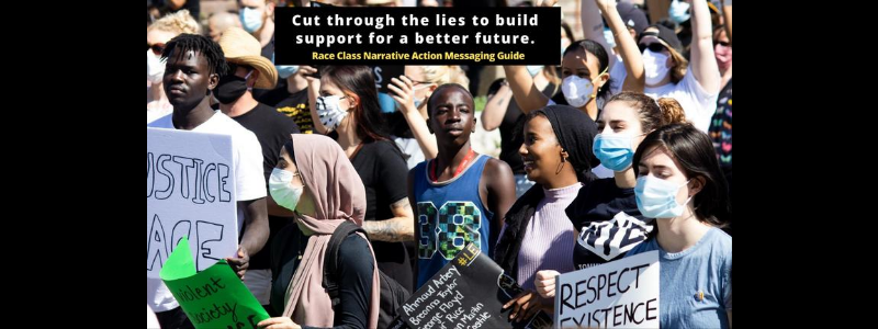 How to cut through the lies to build support for a better future. Race Class Narrative Action - Messaging Guide