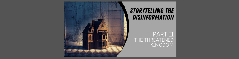 Storytelling the disinformation. Part II. The threatened kingdom.