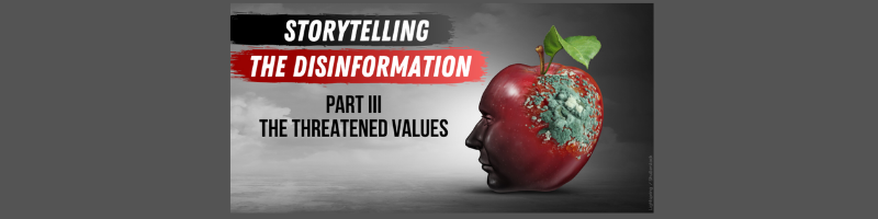 Storytelling the disinformation. Part III. The threatened values.