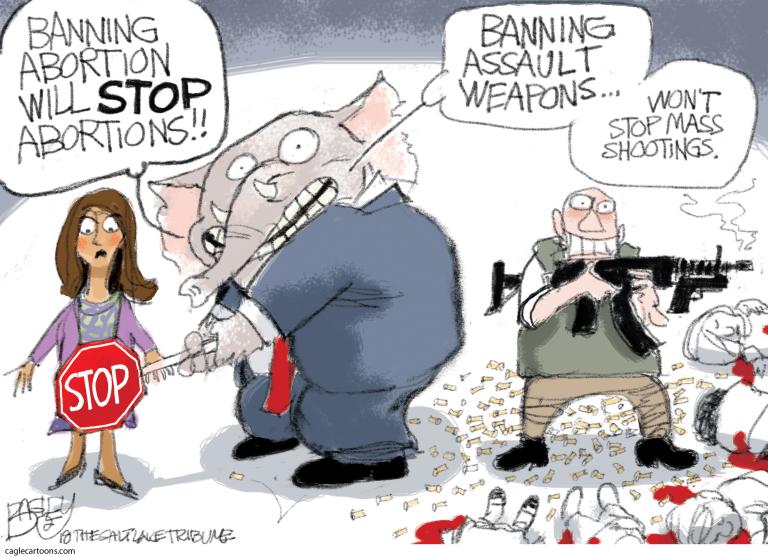 ABORTION, GOP, REPUBLICANS, GUNS, NRA, ASSAULT WEAPONS, MASS SHOOTINGS, SHOOTINGS, FETUS, PERSONHOOD BANS, SCHOOL SHOOTINGS, HYPOCRISY, PRO LIFE, PRO CHOICE, WOMEN, REPRODUCTION