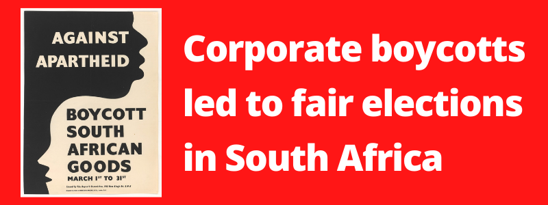 Corporate boycotts led to fair elections in South Africa