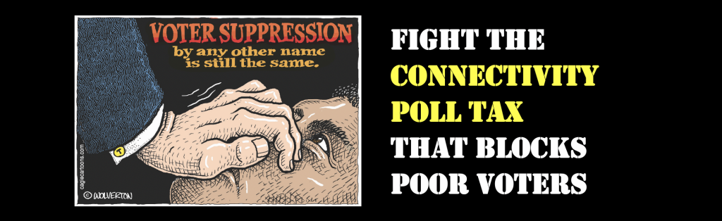 Fight the connectivity poll tax that blocks poor voters by canvassing in disconnected communities