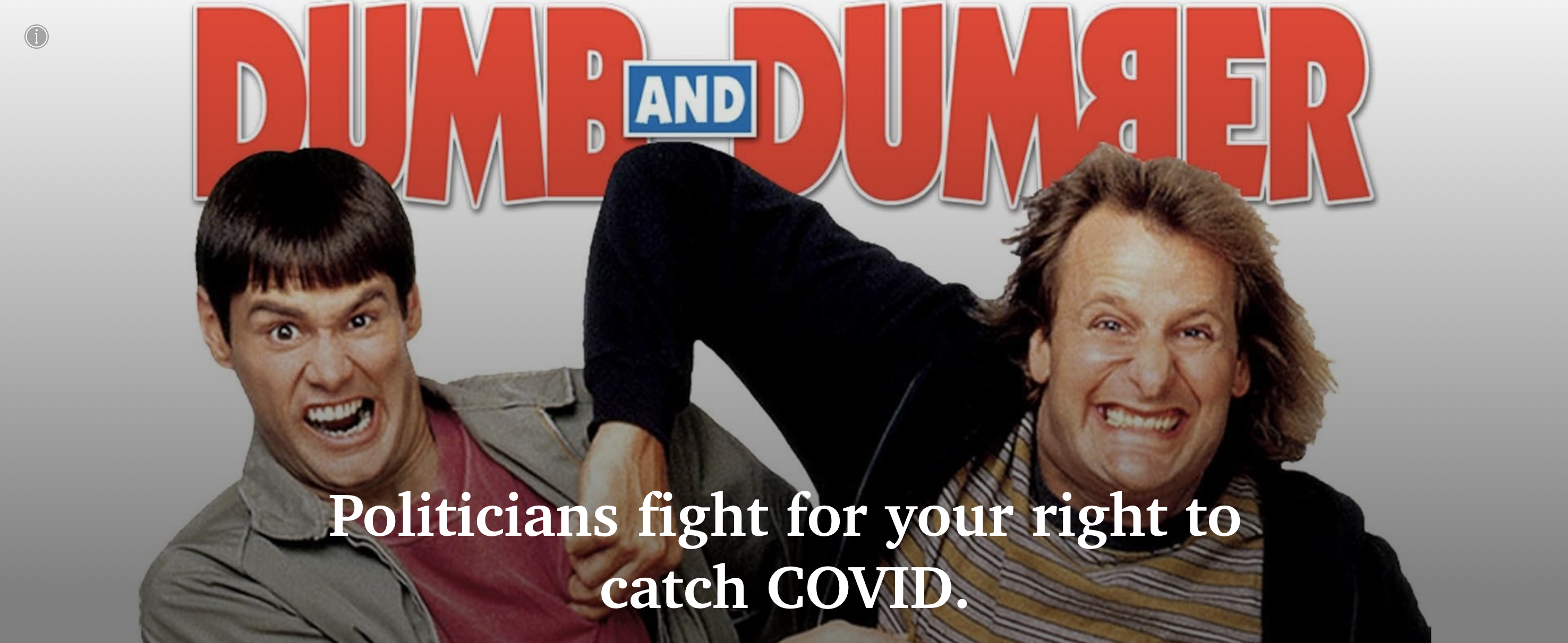 Dumb & dumber. Politicians fight for your right to catch COVID.